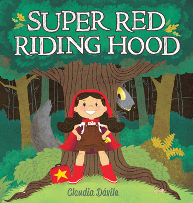 Super Red Riding Hood by Claudia Dávila, (Kids Can Press)