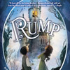 Rump: The true story of Rumpelstiltskin by Liesl Shurtliff (Random House)