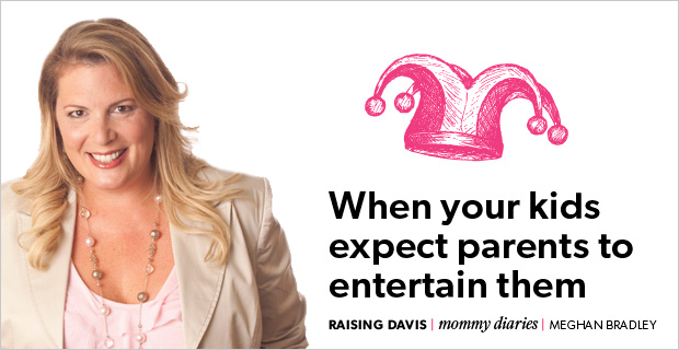 Raising Davis: When your kids expect parents to entertain them
