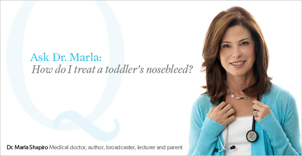 Ask Dr. Marla: How do I treat a toddler&#39;s nosebleed?