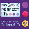 My [Not-So] Perfect Life, by Karen Philips