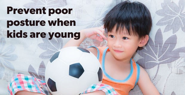 Prevent poor posture when kids are young