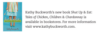 Kathy Buckworth's new book Shut Up and Eat: Tales of Chicken, Children and Chardonnay